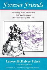 Forever Friends : The Journey of Two Families from Civil War Virginia to Montana Territory, 1860-1868 - Lenore McKelvey Puhek