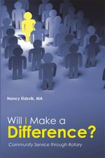 Will I Make a Difference? : Community Service through Rotary - Nancy Eidsvik MA