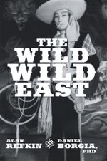 The Wild, Wild East : Lessons for Success in Business in Contemporary Capitalist China - Alan Refkin