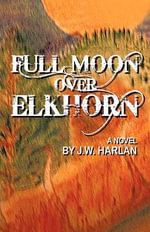 Full Moon Over Elkhorn - J. W. Harlan