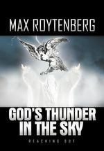 God's Thunder in the Sky : Reaching Out - Max Roytenberg