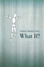 Where Destiny Led : What If?: Life's Master Control - Ryan James