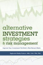 Alternative Investment Strategies And Risk Management : Improve Your Investment Portfolio's Risk-Reward Ratio - Raghurami Reddy Etukuru MBA CAIA