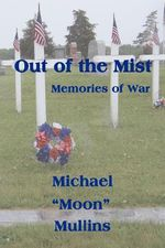 Out of the Mist, Memories of War - Michael D. Mullins