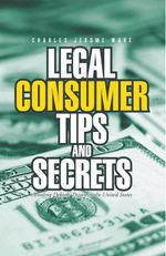 Legal Consumer Tips and Secrets : Avoiding Debtors' Prison in the United States - Charles Jerome Ware