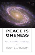 Peace Is Oneness : A New Vision of Science and Religion - Hilton L. Anderson