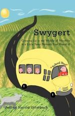 Swygert : Growing Up in the Middle of Nowhere in a Little Town Nobody Ever Heard of - Jeffrey Harold Utterback