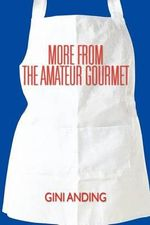 More from the Amateur Gourmet : Illustrated Easy Step-By-Step Nutritious and Delic... - Gini Anding