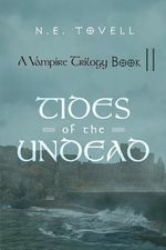 A Vampire Trilogy : Tides of the Undead: Book II - N. E. Tovell