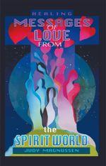 Healing Messages of Love from the Spirit World - Judy Magnussen