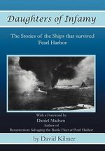 Daughters of Infamy : The Stories of the Ships That Survived Pearl Harbor - David Kilmer