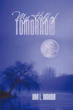 My Half of Tomorrow - John L. Dunegan