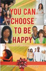 You Can Choose to Be Happy : Train Yourself to Reframe your Mindset - Melanie Thomas-Price