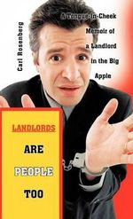 Landlords Are People Too : A Tongue-In-Cheek Memoir of a Landlord in the Big Apple - Carl Rosenberg