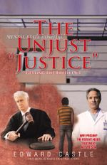 The Unjust Justice : Getting the Truth Out - Edward Castle