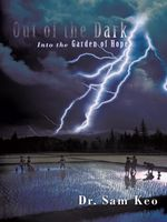 Out of the Dark : Into the Garden of Hope - Dr. Sam Keo