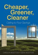 Cheaper, Greener, Cleaner : Ceiling to Floor Savings - Carolyn Wootton