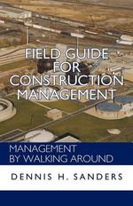 Field Guide for Construction Management : Management by Walking Around - Dennis Sanders