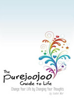 The Purejoojoo Guide to Life : Change Your Life by Changing Your Thoughts - Isabel Mar