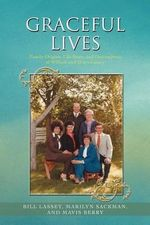 Graceful Lives : Family Origins, Life Story, and Descendents of William and Grace Lassey - Bill Lassey