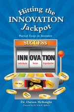 Hitting the Innovation Jackpot : Practical Essays on Innovation - Dr. Darren McKnight