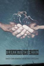 Breaking the Chain : Life and Times of a Convict Through the Eyes of His Daughters - Shirley Anne McMurray