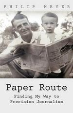 Paper Route : Finding My Way to Precision Journalism - Philip Meyer