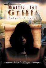 Battle for Griff : Dolan's Journal - John D. Wagner
