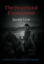 The Heartland Experiment : A Novel of Paranormal Suspense - Darold Crist