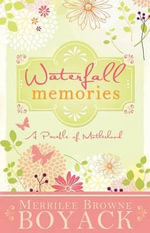 Waterfall Memories : A Parable of Motherhood - Merrilee Browne Boyack