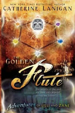 The Golden Flute : Adventures of Lilli and Zane - Catherine Lanigan