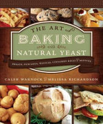 The Art of Baking with Natural Yeast : Breads, Pancakes, Waffles, Cinnamon Rolls and Muffins - Caleb Warnock