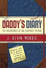 Daddy's Diary : The Adventures of an Everyday Father - J Kevin Morris