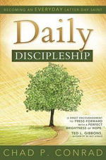 Daily Discipleship : Becoming an Everyday Latter-Day Saint - Chad P Conrad