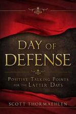 Day of Defense : Positive Talking Points for the Latter Days - Scott Thormaehlen
