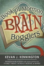 Book of Mormon Brain Bogglers : Becoming an Everyday Latter-Day Saint - Kevan J Kennington