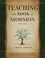 Teaching the Book of Mormon, Part 1 : 1 Nephi- Alma 16 - Reed Romney John Bushman
