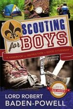 Scouting for Boys : A Handbook for Instruction in Good Citizenship - Lord Robert Baden-Powell