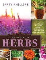 The Book of Herbs : An Illustrated A-Z of the World's Most Popular Culinary and Medicinal Plants - Barty Phillips