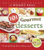 101 Gourmet Desserts for the Holidays - Wendy Paul