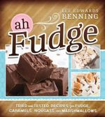 Ah Fudge : Tried and Tested Recipes for Fudge, Caramels, Nougats, and Marshmallows - Lee Edwards Benning