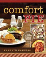 Comfort Pie : Over 70 Recipes for Sweet and Savory Pies and Pastries - Kathryn Hawkins