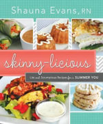 Skinny-Licious : Lite and Scrumptious Recipes for a Slimmer You - Shauna Evans