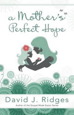 A Mother's Perfect Hope - David J Ridges