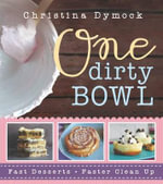 One Dirty Bowl : Fast Desserts, Faster Cleanup - Christina Dymock