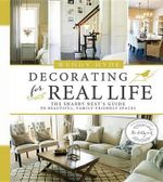 Decorating for Real Life : The Shabby Nest's Guide to Beautiful, Family-Friendly Spaces - Wendy Hyde