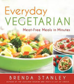 Everyday Vegetarian : Meat-Free Meals in Minutes - Brenda Stanley
