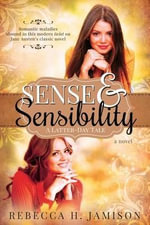 Sense and Sensibility : A Latter-Day Tale - Rebecca Jamison