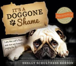 It's a Doggone Shame : Curious Canine Crimes and Catastrophes - Shelly Schulthess Barson