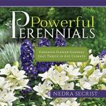 Powerful Perennials : Enduring Flower Gardens That Thrive in Any Climate - Nedra Secrist